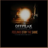 OFFPEAK - Feelings Stay The Same