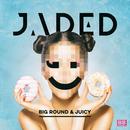 Jaded - Big Round & Juicy