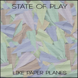 State of Play - Like Paper Planes
