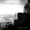 Rebecca Cullen - Some Build Castles