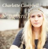 Charlotte Campbell - Songbird