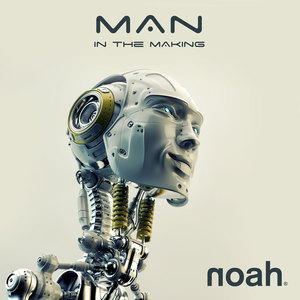 NOAH - Man In The Making (Life Squad - The Resurrection Radio Mix)