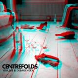 CENTREFOLDS - You, Me & Debauchery