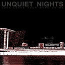 Unquiet Nights - Love Leave Your Mark on Me