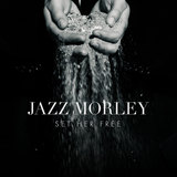 Jazz Morley - Set Her Free