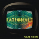 Rationale - Fuel To The Fire