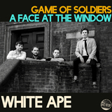 Game Of Soldiers / A Face At The Window (White Ape)