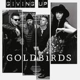 Goldbirds - Giving Up