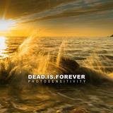 Dead.Is.Forever - Photosensitivity