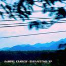 Samuel Francis - EYES RESTING - EP