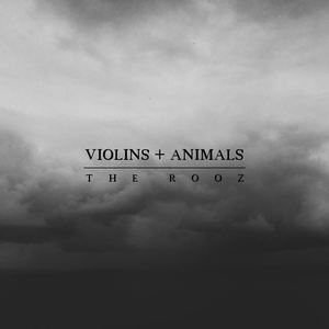 The Rooz - Violins + Animals
