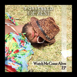 Possessed Of Zest - Watch Me Come Alive EP