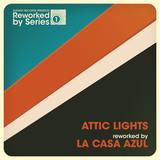 Attic Lights - Attic Lights Reworked By La Casa Azul