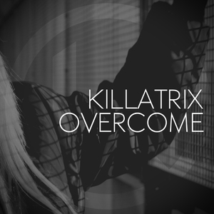 Killatrix - Overcome (Radio Edit)