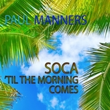 Paul Manners - Soca 'Til The Morning Comes