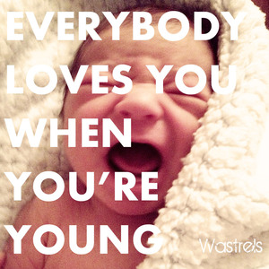 Wastrels - Everybody Loves You When You're Young