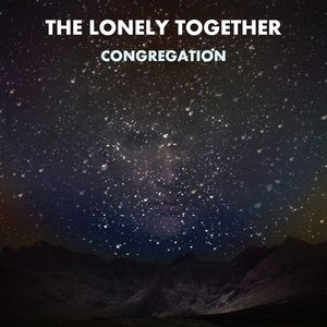 The Lonely Together - Under Mountain Stars