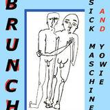 BRUNCH - 'YOWIE' / 'SICK MASCHINE'
