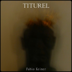 Fabio Keiner - titurel's lament