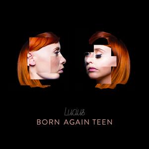 Lucius - Born Again Teen