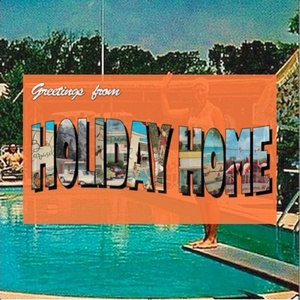Holiday Home - A Little Place In The Sun (Imagine, Don't Even)