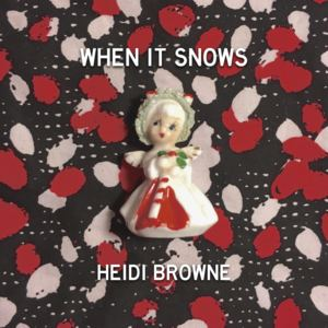 Heidi Browne - When It Snows