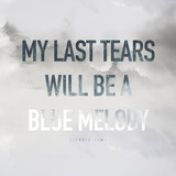 Giorgio Tuma - My Last Tears Will Be A Blue Melody