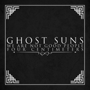 Ghost Suns - We Are Not Good People