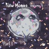 New Moons (Compilation) - New Moons Volume V (Part 1)
