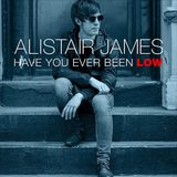 Alistair James - Have You Ever Been Low