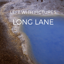 Left With Pictures - Long Lane