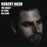 Robert Nash - The Ghost of Your Old Love