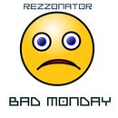 Rezzonator - Bad Monday