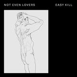 Easy Kill - Not Even Lovers