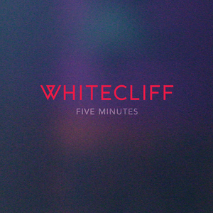 Whitecliff - FIVE MINUTES