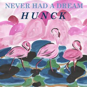 HUNCK - Never Had a Dream