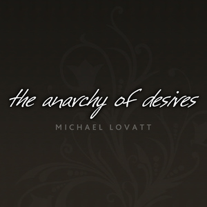 Michael Lovatt - The Anarchy of Desires