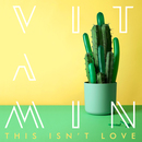 VITAMIN - This Isn't Love
