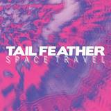Tail Feather - Space Travel