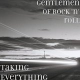 Gentlemen of rock and roll - Taking everything