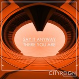 City Reign - Say It Anyway