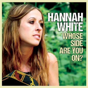 Hannah White - Whose Side Are You On?