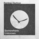 Robbie Hutton - Somewhere Unknown
