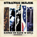 Strange Majik - Raised On Rock 'N' Roll