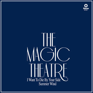 The Magic Theatre - I Want To Die By Your Side