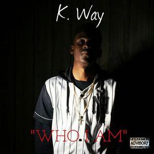 K. Way - K. Way - Who I Am