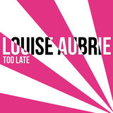 Louise Aubrie - Too Late