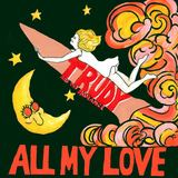 All My Love (Trudy and the Romance)
