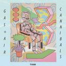 TVAM - Gas & Air / Cannibals