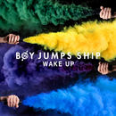 Boy Jumps Ship - Wake Up